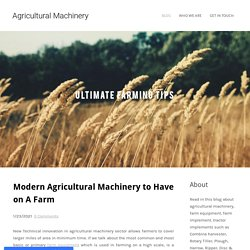 Modern Agricultural Machinery to Have on A Farm