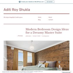 Modern Bedroom Design Ideas for a Dreamy Master Suite – Aditi Roy Shukla