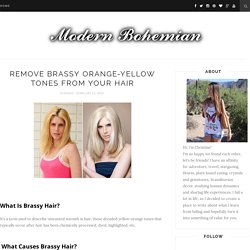 Modern Bohemian Lifestyle: Remove Brassy Orange-Yellow Tones From Your Hair