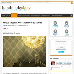 A ModernTake on the Doily - $850 Lamp for less than $50 | Handmadeology - StumbleUpon