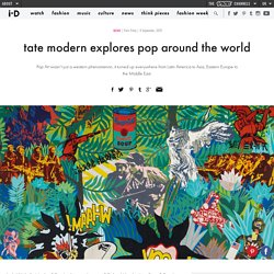 ​tate modern explores pop around the world