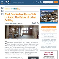 What One Modern House Tells Us About the Future of Urban Building – Next City