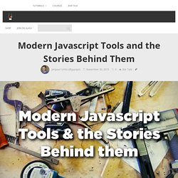Modern Javascript Tools and the Stories Behind Them