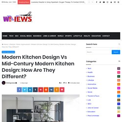 Modern Kitchen Design Vs Mid-Century Modern Kitchen Design: How Are They Different?