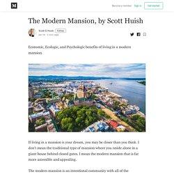 The Modern Mansion, by Scott Huish