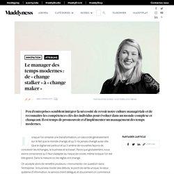 Le manager des temps modernes : de « change stalker » à « change maker » - Maddyness - Le Magazine des Startups Françaises