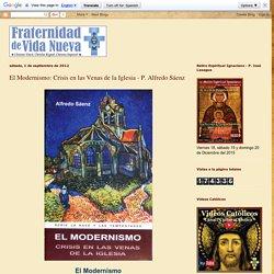 El Modernismo: Crisis en las Venas de la Iglesia - P. Alfredo Sáenz