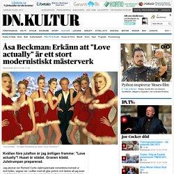 """Åsa Beckman: Erkänn att """"Love actually"""" är ett stort modernistiskt mästerverk"""