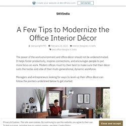 A Few Tips to Modernize the Office Interior Décor – SKVIndia