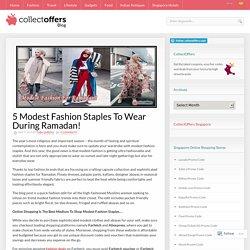5 Modest Fashion Staples To Wear During Ramadan!