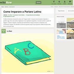 4 Modi per Imparare a Parlare Latino