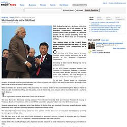 Modi leads India to the Silk Road