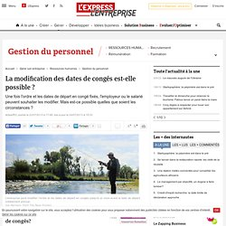 La modification des dates de congés est-elle possible ?