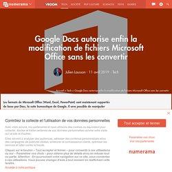 Google Docs autorise enfin la modification de fichiers Microsoft Office sans les convertir
