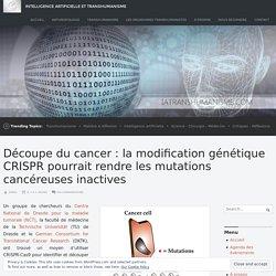 Découpe du cancer: la modification génétique CRISPR pourrait rendre les mutations cancéreuses inactives – Intelligence Artificielle et Transhumanisme