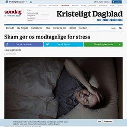 Skam gør os modtagelige for stress - Kristeligt Dagblad