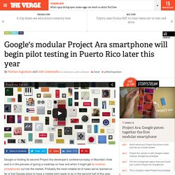 Google's modular Project Ara smartphone will begin pilot testing in Puerto Rico later this year