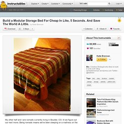 Build a Modular Storage Bed For Cheap In Like, 5 Seconds. And Save The World A Little.
