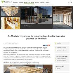 SI-Modular : système de construction durable avec des poutres en I en bois