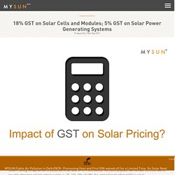 18% GST on Solar Cells and Modules; 5% GST on Solar Power Generating Systems - Rediscover the Sun with MYSUN - Solar Power Company in India