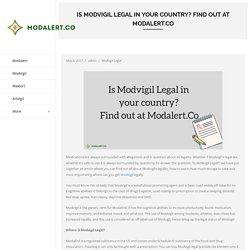 Is Modvigil Legal in your country? Find out at Modalert.co