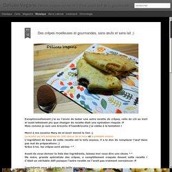 Délices Vegans: Des crêpes moelleuses et gourmandes, sans œufs et sans lait ;)