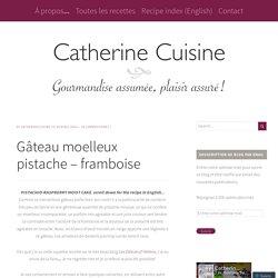 Gâteau moelleux pistache – framboise