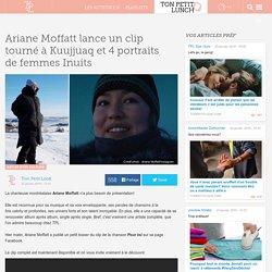 Ariane Moffatt lance un clip tourné à Kuujjuaq et 4 portraits de femmes Inuits