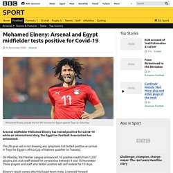 Mohamed Elneny: Arsenal and Egypt midfielder tests positive for Covid-19