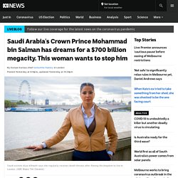 Saudi Arabia's Crown Prince Mohammad bin Salman has dreams for a $700 billion megacity. This woman wants to stop him - ABC News