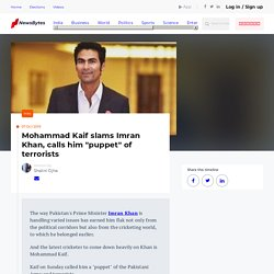 Mohammad Kaif slams Imran Khan, calls him puppet of terrorists
