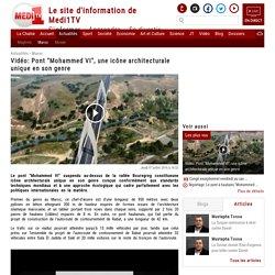 """Vidéo: Pont """"Mohammed VI"""", une icône architecturale unique en son genre"""