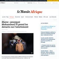 Maroc : pourquoi Mohammed VI prend les devants sur l'avortement