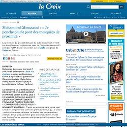 Mohammed Moussaoui : « Je penche plutôt pour des mosquées de proximité » - Religion - la-Croix.com