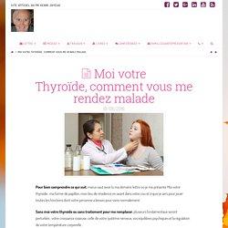 Moi votre Thyroïde,comment vous me rendez malade