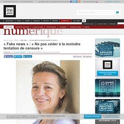 « Fake news » : « Ne pas céder à la moindre tentation de censure »
