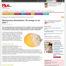 Moisissures alimentaires: On mange ou on jette ?