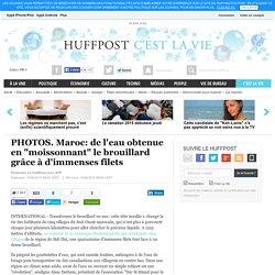 Huffingtonpost - Maroc: de l'eau obtenue grâce au brouillard et à d'immenses filets