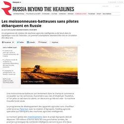 04/2016 Les moissonneuses-batteuses sans pilotes débarquent en Russie