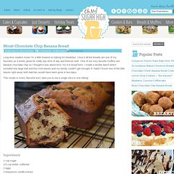Moist Chocolate Chip Banana Bread — Oh My! Sugar High