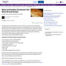 Moist and Healthy Cornbread: Use Olive Oil and Honey!