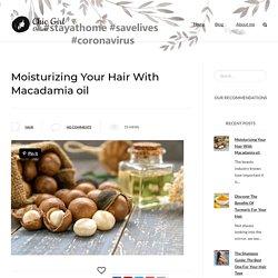 Moisturizing Your Hair With Macadamia oil