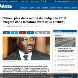 Gabon : plus de la moitié du budget de l'Etat évaporé dans la nature entre 2006 et 2012 !