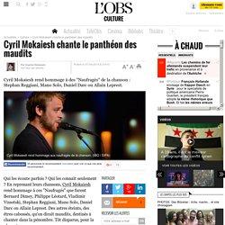 Cyril Mokaiesh chante le panthéon des maudits