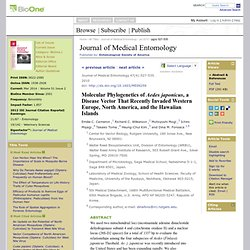 Journal of Medical Entomology Jul 2010 : Vol. 47, Issue 4, pg(s) 527-535 Molecular Phylogenetics of Aedes japonicus, a Disease V