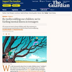 By mollycoddling our children, we're fuelling mental illness in teenagers