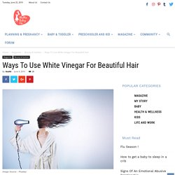 Moma Baby Etc - Ways To Use White Vinegar For Beautiful Hair