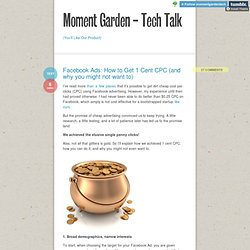 Moment Garden - Tech Talk (Facebook Ads: How to Get 1 Cent CPC (and why you might not want to))