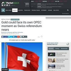 Gold could face its own OPEC moment as Swiss referendum nears - MarketWatch