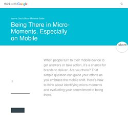 Being There in Micro-Moments, Especially on Mobile